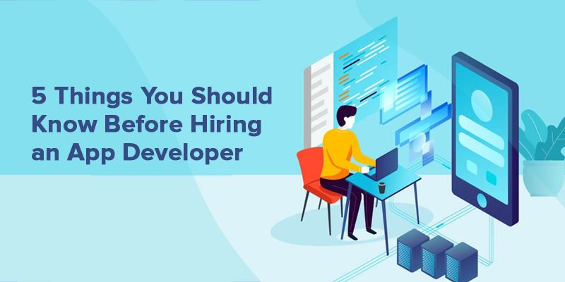 5 Things You Should Know Before Hiring an App Developer