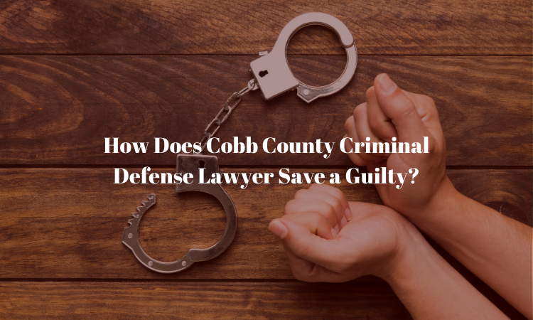 Cobb County Criminal Defense Lawyer Save a Guilty