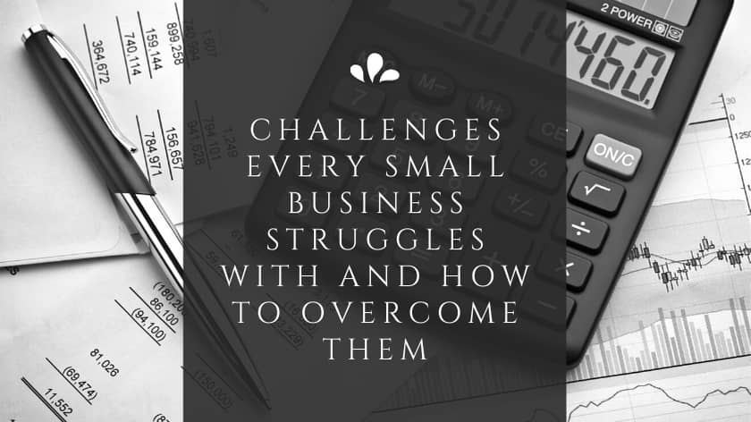Challenges Every Small Business Struggles With and How to Overcome Them